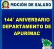MOCIÓN DE SALUDO POR LOS 144° ANIVERSARIO DEL DEPARTAMENTO DE APURÍMAC.