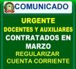 URGENTE DOCENTES Y AUXILIARES CONTRATADOS EN EL MES DE MARZO, REGULARIZAR CUENTA CORRIENTE EN ÁREA DE REMUNERACIONES