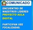 IIEEs FOCALIZADAS DEBERÁN PARTICIPAR DEL ENCUENTRO DE MAESTROS LÍDERES DEL PROYECTO AULA DIGITAL.