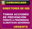 URGENTE – DIRECTORES DE IIEE  TOMAR ACCIONES DE PREVENCION FRENTE A FENOMENOS CLIMÁTICOS ADVERSOS.