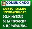 CURSO TALLER - PESCAEDUCA - A TRAVÉS DEL MINISTERIO DE LA PRODUCCIÓN A IIEE PRIORIZADAS