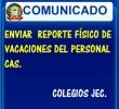 REPORTE FÍSICO DE VACACIONES DEL PERSONAL CAS. COLEGIOS JEC.