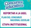 IIEEs REPORTAR A LA UGEL EL PLAN DE EJECUCIÓN DE LOS CONCURSOS NACIONALES ESCOLARES - ETAPA INSTITUCIONAL